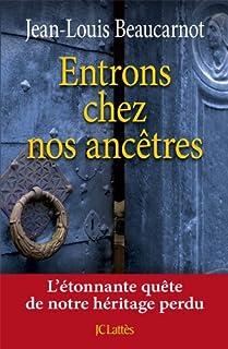Entrons chez nos ancêtres : l'étonnante quête de notre héritage perdu, Beaucarnot, Jean-Louis
