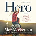 Hero: Becoming the Strong Father Your Children Need Audiobook by Meg Meeker, MD Narrated by Coleen Marlo