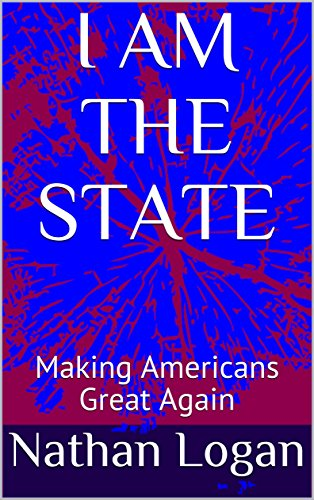 I AM THE STATE: Making Americans Great Again