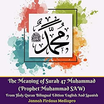 The Meaning of Surah 47 Muhammad Prophet Muhammad SAW : From