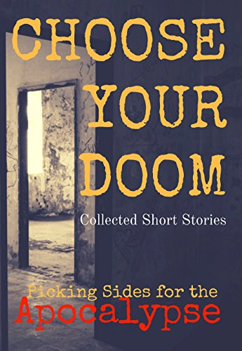 Choose Your Doom: Collected Short Stories (Picking Sides for the Apocalypse Book 1)