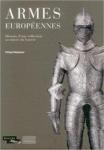 Armes européennes : Histoire d'une collection au musée du Louvre