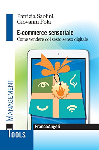 Download E-commerce sensoriale. Come vendere col sesto senso digitale (Italian Edition) Pdf