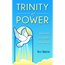Trinity Of Power: Increase your faith threefold. 3 powerful books in one, a truly life changing bundle.