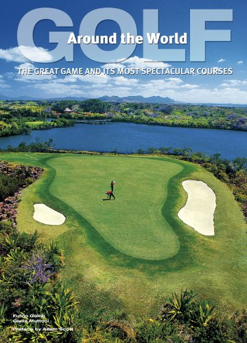 Golf Around the World: The Great Game and Its Most Spectacular Courses (Golf Courses Of The World)