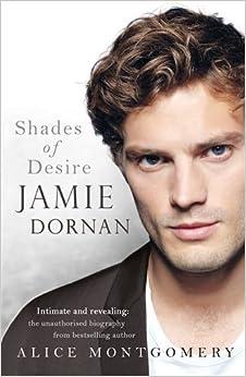 Jamie Dornan Shades of Desire by Alice Montgomery (2015-02-03)