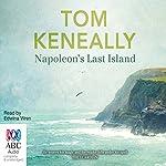 Napoleon's Last Island | Tom Keneally