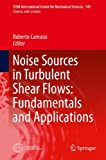 Noise Sources in Turbulent Shear Flows: Fundamentals and Applications, , 3709114578