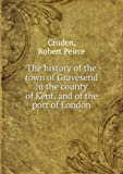 img - for ***RE-PRINT*** The history of the town of Gravesend in the county of Kent, and of the port of London book / textbook / text book