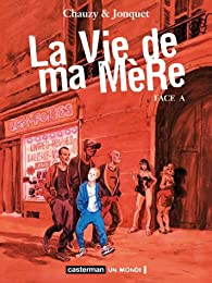 La Vie de ma mère, tome 1 : Face A par Thierry Jonquet