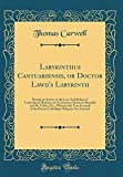 Labyrinthus Cantuariensis, or Doctor Lawd's Labyrinth: Beeing an Answer to the Late Archbishop of Canterburies Relation of a Conference Between ... of the Roman Catholique Religion Are Asserted