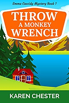 Throw a Monkey Wrench (An Emma Cassidy Mystery Book 1) by [Chester, Karen]