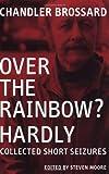 Over the Rainbow? Hardly, Chandler Brossard, 0941543447