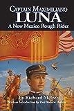 Captain Maximiliano Luna: A New Mexico Rough Rider