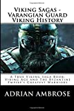Viking Sagas - Varangian Guard Viking History: A True Viking Saga Book; Viking Age and The Byzantine Empire's Greatest Warriors