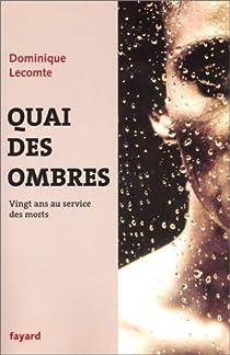 Quai des ombres : Vingt ans au service des morts par Lecomte