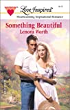Something Beautiful, Lenora Worth, 0373871767