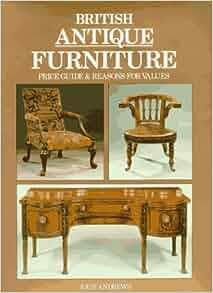 British Antique Furniture Pg Reasons For Values John Andrews 9781851490905 Books