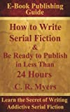 How to Write Serial Fiction and Be Ready to Publish in Less Than 24 Hours, C. R. Myers, 1937690407