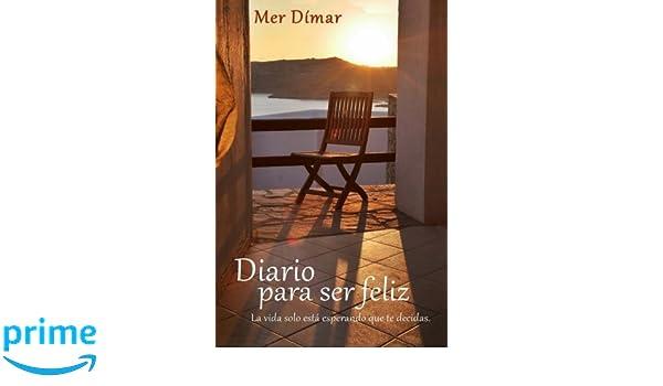 Diario para ser feliz: La vida solo está esperando que te ...