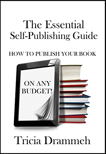 The Essential Self-Publishing Guide: How to Publish Your Book On Any Budget