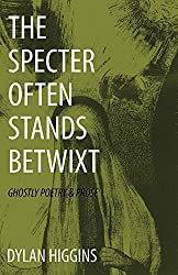 The Specter Often Stands Betwixt: Ghostly Poetry & Prose