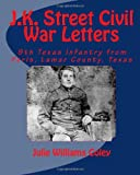 J. K. Street Civil War Letters, Julie Williams Coley, 1449988466