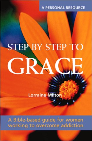 Step by Step to Grace: A Spiritual Walk Through the Bible and the Twelve Steps (Contemporary Pastoral and Spiritual Books) ebook
