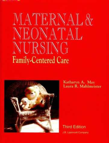 Maternal and Neonatal Nursing: Family-Centered Care