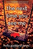 The Next Time You See Me: A Novel By Jones, Holly Goddard (2/12/2013)