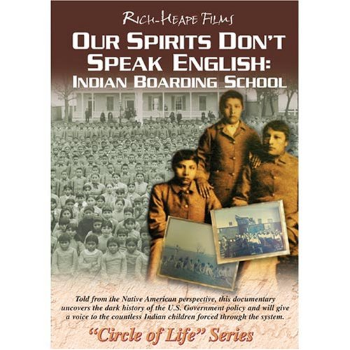 Our Spirits Don't Speak English: Indian Boarding School