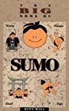 The Big Book of Sumo: History, Practice, Ritual, Fight