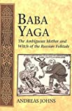 Baba Yaga: The Ambiguous Mother and Witch of the Russian Folktale (International Folkloristics)