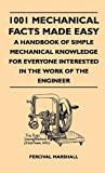 1001 Mechanical Facts Made Easy - a Handbook of Simple Mechanical Knowledge for Everyone Interested in the Work of the Engineer, Percival Marshall, 1446511413