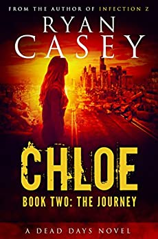 Chloe: The Journey (Chloe Zombie Apocalypse Series Book 2) by [Casey, Ryan]