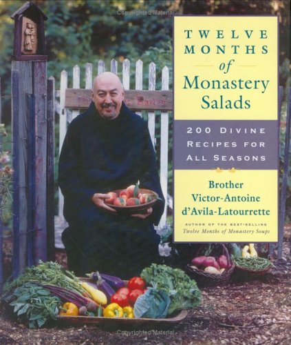 Twelve Months of Monastery Salads: 200 Divine Recipes for All Seasons ()