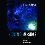 Hidden Dimensions: The Unification of Physics and Consciousness | B. Alan Wallace