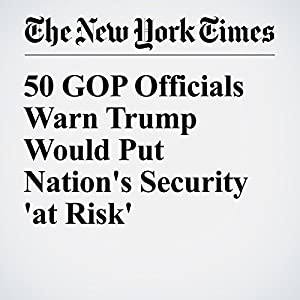 50 GOP Officials Warn Trump Would Put Nation's Security 'at Risk'
