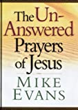 The Unanswered Prayers of Jesus, Mike Evans, 0764227572