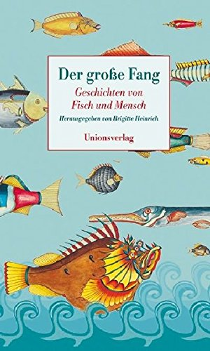 Der grosse Fang: Geschichten von Fisch und Mensch