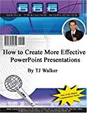 How to Create More Effective PowerPoint Presentations, Walker, T. J., 1932642323