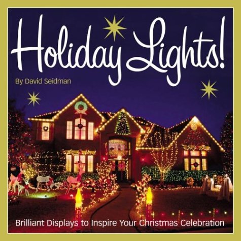 holiday lights brilliant displays to inspire your christmas celebration david seidman amazoncom books - How To Decorate Your House With Christmas Lights