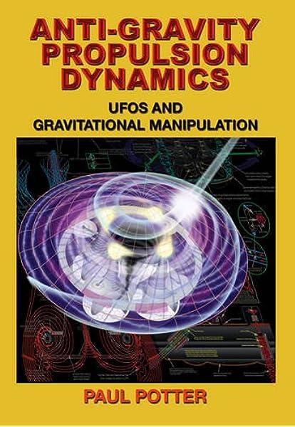 Anti Gravity Propulsion Dynamics Ufos And Gravitational Manipulation Potter Paul 9781939149589 Amazon Com Books