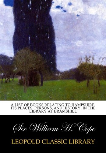 A list of books relating to hampshire, its places, persons, and history; in the library at bramshill pdf epub