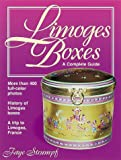 Limoges Boxes: A Complete Guide- Contains More Than 400 Full-Color Photos, a Value Guide, and Manufacturers' Marks Identification Guide