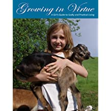 Growing in Virtue: A Girl's Guide to Godly and Practical Living