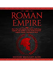 Roman Empire: Rise & the Fall. Explore the History, Mythology, Legends, Epic Battles & Lives of the Emperors, Legions, Heroes, Gladiators & More