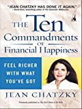 The Ten Commandments of Financial Happiness: Feel Richer with What You've Got