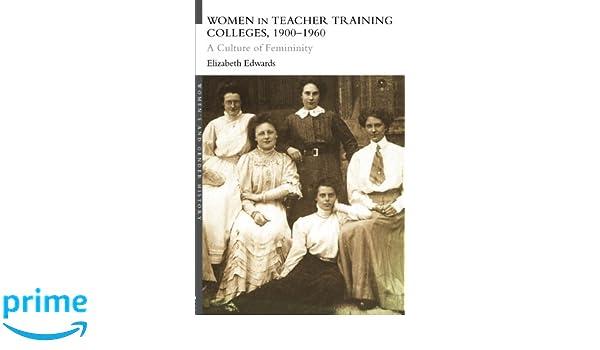 women in teacher training colleges 1900 1960 edwards elizabeth