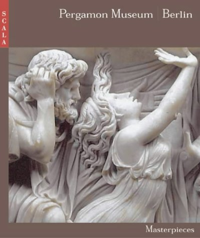 Pergamon Museum, Berlin - 66 Masterpieces (Scala's Masterpieces) by Scala Arts Publishers Inc.